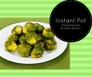 Instant Pot-Pressure Cooker-Perfect Maple Roasted Brussel Sprouts