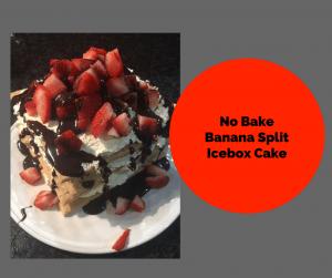 Banana Split Icebox Cake–No Cooking Required!
