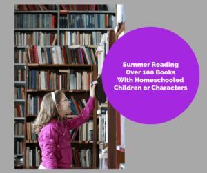 Summer Reading for Homeschooled Children, Books With Homeschooled Children or Characters