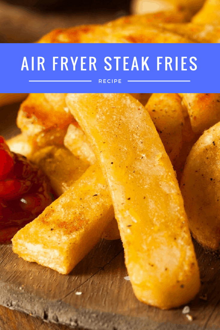 Air Fryer Steak French Fries