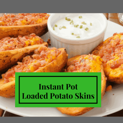 Instant Pot-Loaded Potato Skins