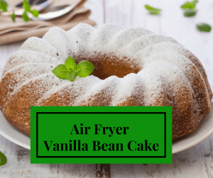 Air Fryer-Homemade Vanilla Bean Cake