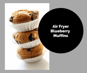 Air Fryer-Homemade Blueberry Muffins