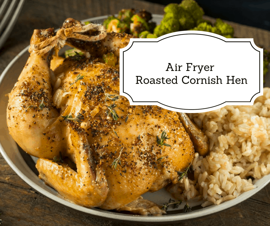 Air Fryer Perfectly Roasted Cornish Hen No Oil