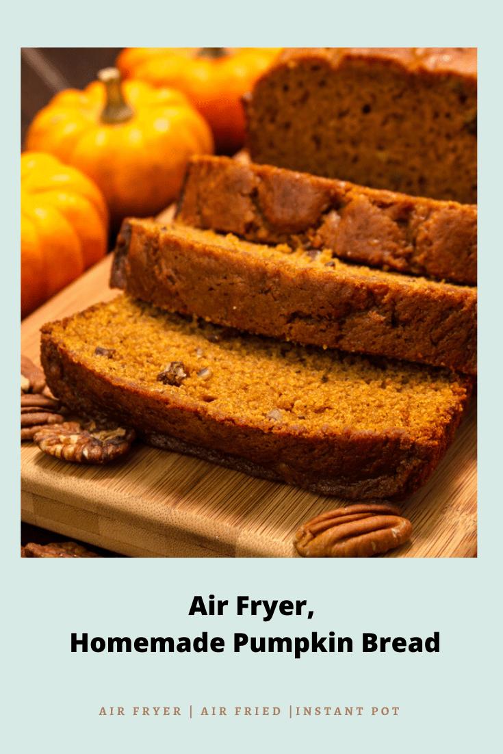 Air Fryer Homemade Pumpkin Bread Quick Bread