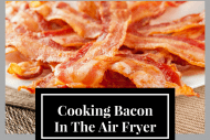 Tips For Making Bacon in The Air Fryer