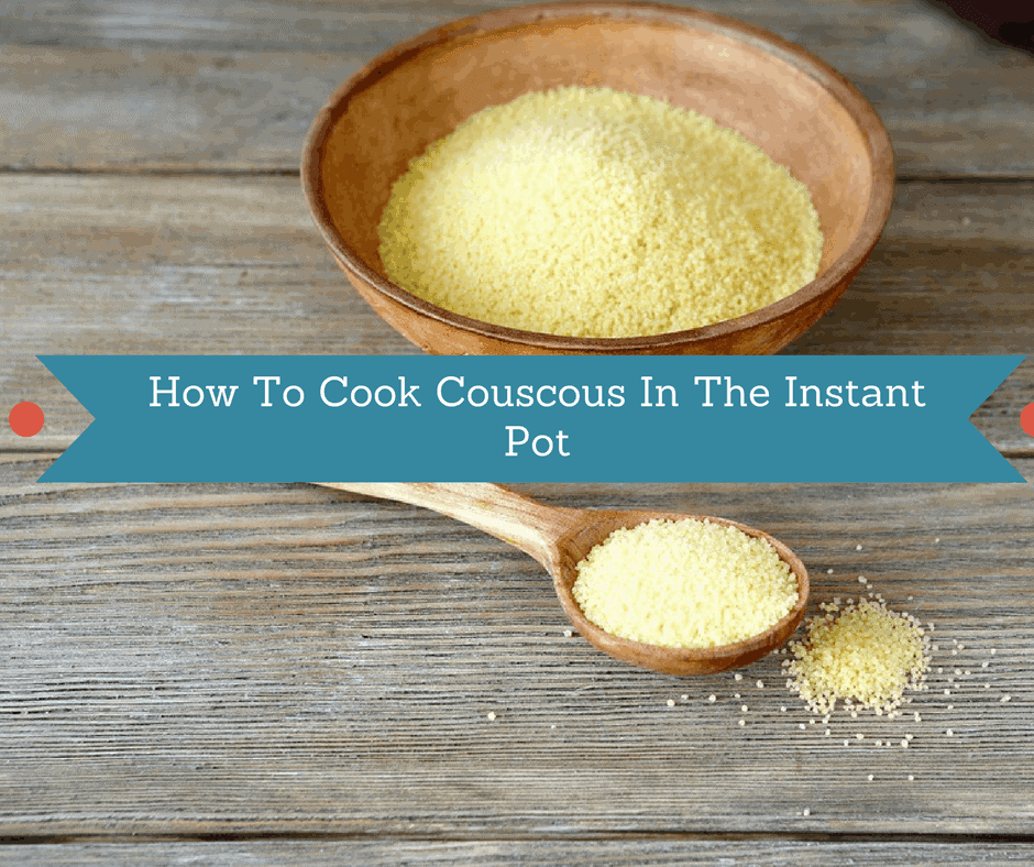 How To Cook Couscous In The Instant Pot