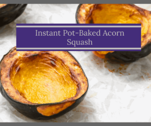 Instant Pot-Roasted Baked Sweetened Acorn Squash