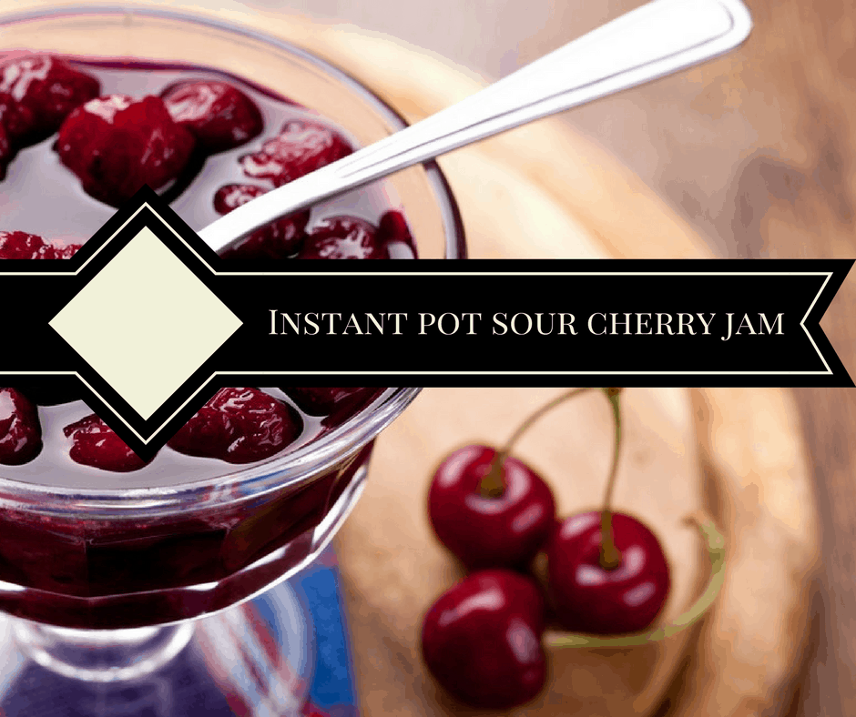 Instant Pot (Pressure Cooker) Sour Cherry Jam