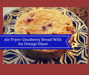 Air Fryer-Cranberry Bread With Orange Glaze