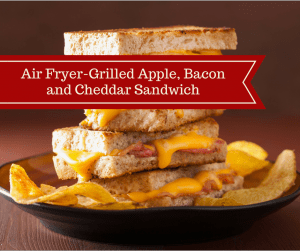 Air Fryer-Grilled Apple, Bacon and Cheddar Sandwiches