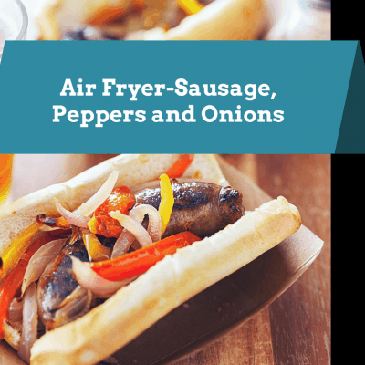 Air Fryer-Sausage, Pepper and Onions