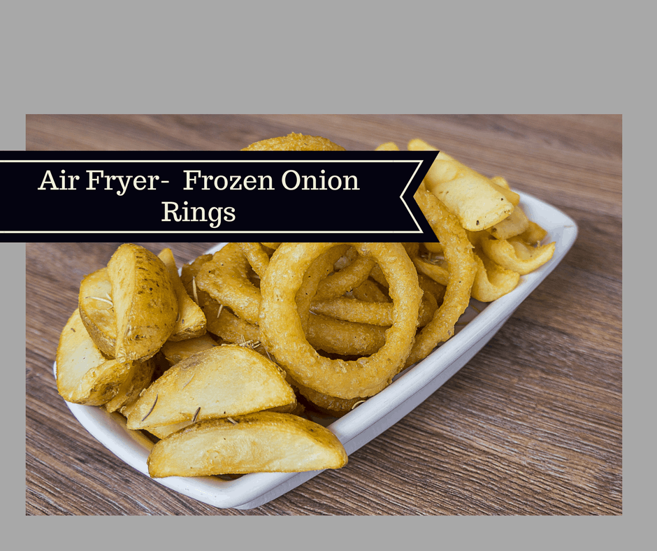 Air Fryer How To Cook Frozen Onion Rings