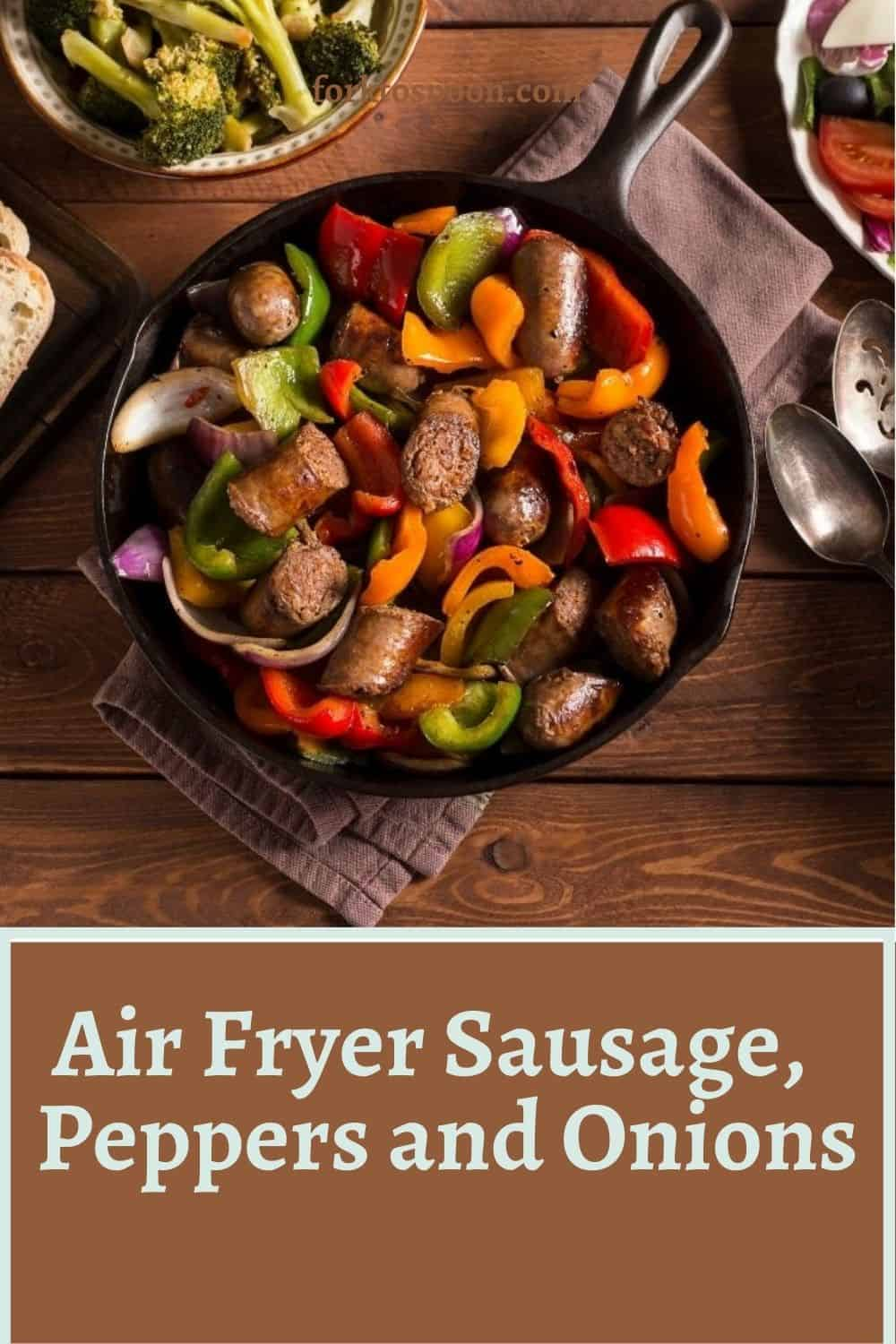Air Fryer Sausage Peppers and Onions