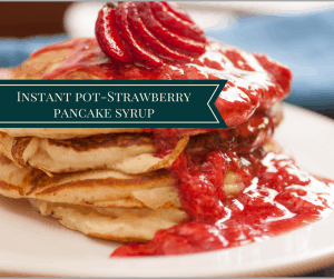Pressure Cooker- (Instant Pot) Homemade Strawberry Preserves Pancake Syrup