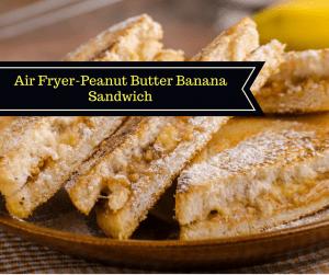 Air Fryer-Peanut Butter Banana Sandwich