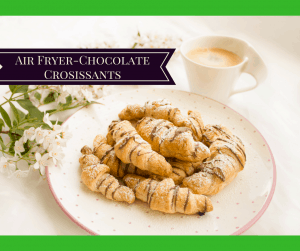 Air Fryer-5 Minute Chocolate Croissants