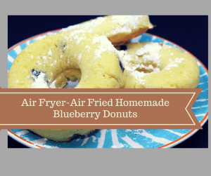 Air Fryer-Air Fried Homemade Blueberry Donuts