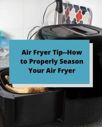 Air Fryer Tip--How to Properly Season Your Air Fryer