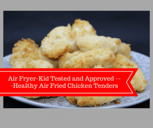 Air Fryer-Kid Tested and Approved —Healthy Air Fried Chicken Tenders