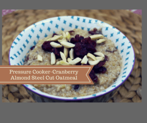 Pressure Cooker, Instant Pot, Steel-Cut Oats With Cranberries and Almonds
