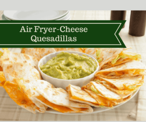 Air Fryer-Cheese Quesadillas