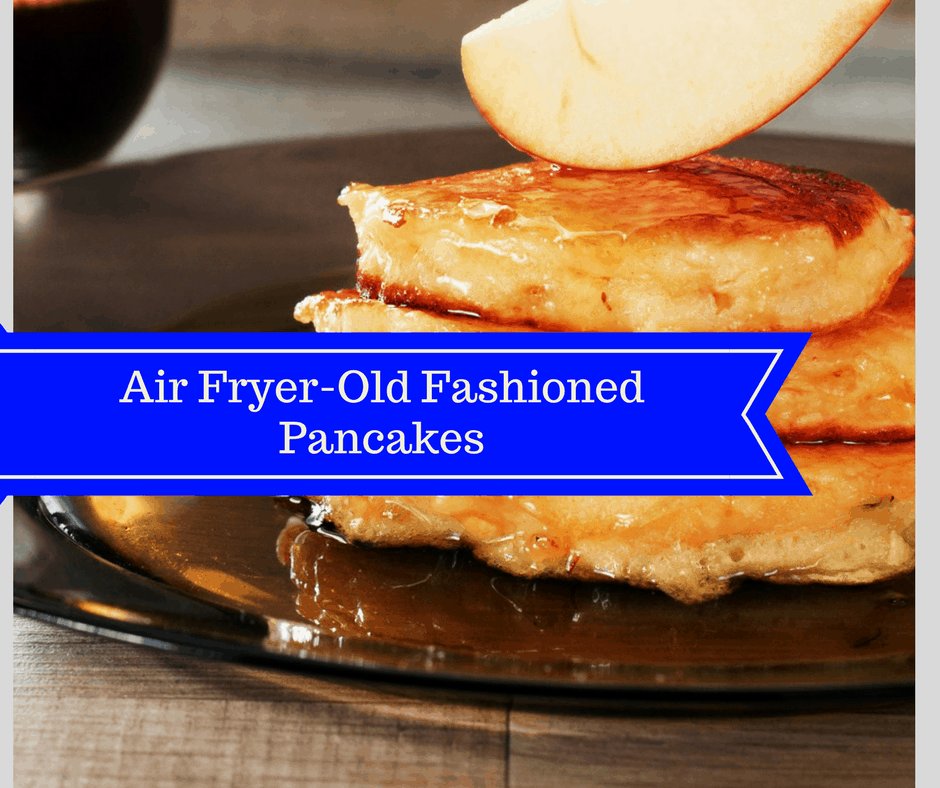 Air Fryer Good Old Fashioned Pancakes