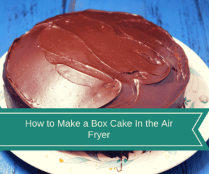 Air Fryer-How To Make A Cake (Boxed) in the Air Fryer