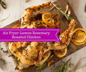 Air Fryer-Lemon Rosemary Roasted Chicken