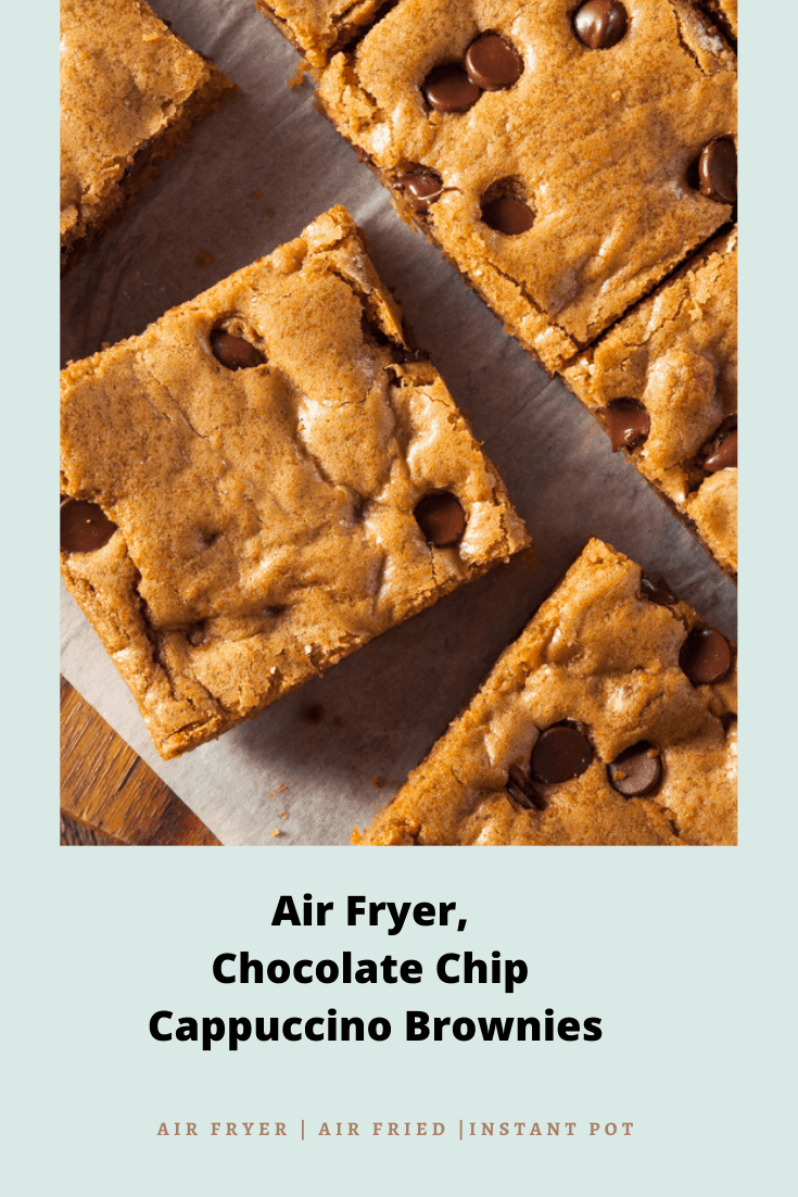 Air Fryer, Chocolate Chip Cappuccino Brownies
