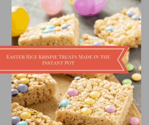 Pressure Cooker, Instant Pot, Easy Rice Krispie Treats–Just For Easter