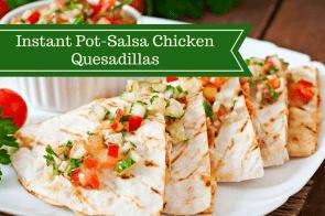 Pressure Cooker, Instant Pot, Salsa Chicken Quesadillas