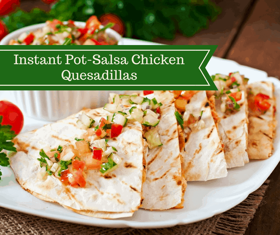 Pressure Cooker Instant Pot Salsa Chicken Quesadillas