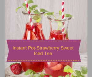 Pressure Cooker, Instant Pot, Strawberry Sweet Iced Tea