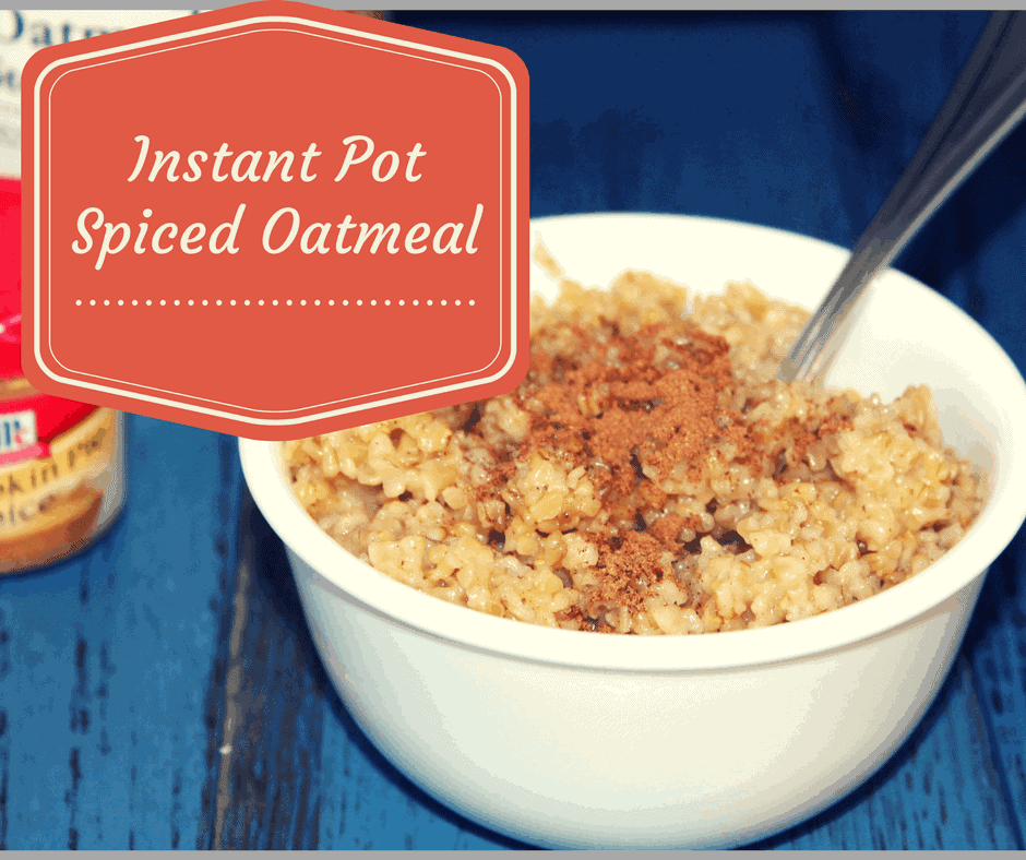 Pressure Cooker (Instant Pot) Spiced Steel Cut Oatmeal