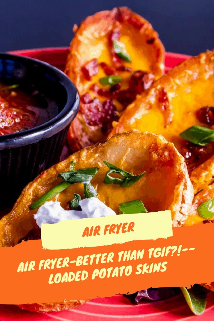 Air Fryer Better Than Tgif Loaded Potato Skins