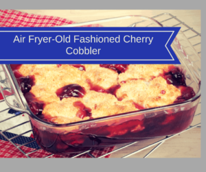 Air Fryer-Old Fashioned Cherry Cobbler