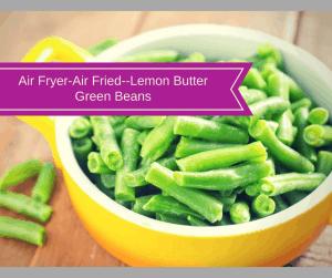 Air Fryer-Air Fried–Lemon Butter Green Beans