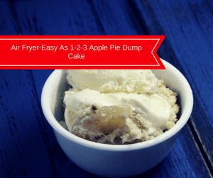 Air Fryer-Easy As 1-2-3 Apple Pie Dump Cake