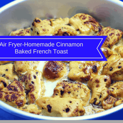 Air Fryer-Homemade Cinnamon Baked French Toast