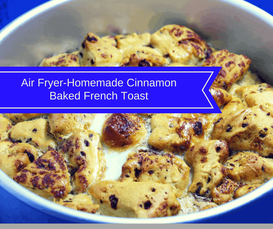 Air Fryer Homemade Cinnamon Baked French Toast