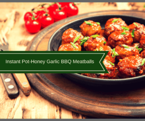 Pressure Cooker, Instant Pot-Honey Garlic BBQ Meatballs
