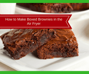 Air Fryer-How to Make Boxed Brownies in the Air Fryer