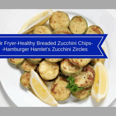 Air Fryer-Healthy Breaded Zucchini Chips–Hamburger Hamlet's Zucchini Zircles