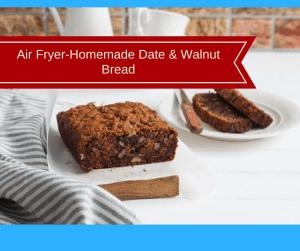 Air Fryer-Homemade Date & Walnut Bread
