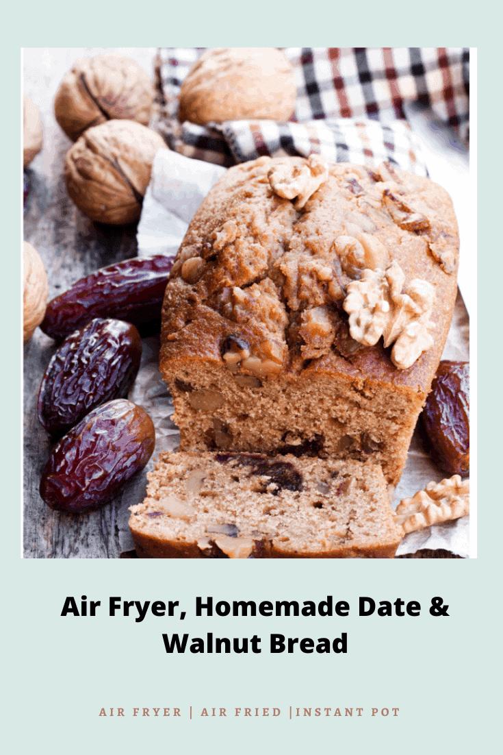 Air Fryer, Homemade Date & Walnut Bread