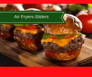 Air Fryer-The Best & Juiciest Sliders (Hamburgers, Loaded)