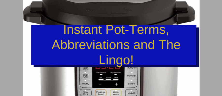 Instant Pot-Terms, Abbreviations and The Lingo!