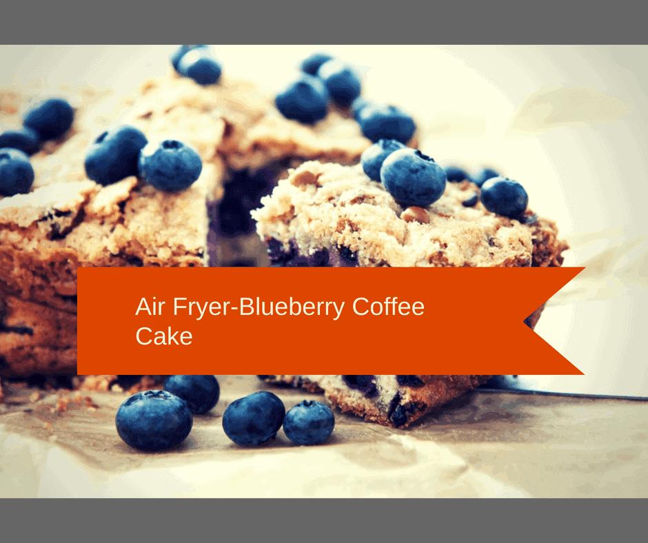 Air Fryer-Easy (Jiffy) Homemade Blueberry Coffee Cake