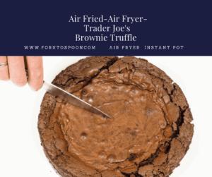 Air Fried-Air Fryer-Trader Joe's Brownie Truffle Mix Brownies
